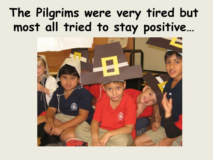 The Pilgrims were very tired but