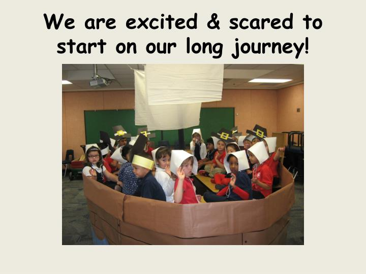 We are excited & scared to start on our long journey!