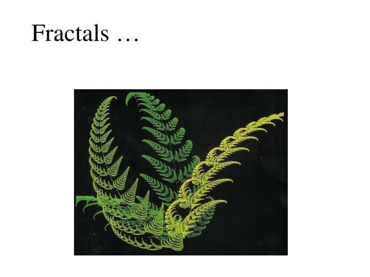 Fractals …
