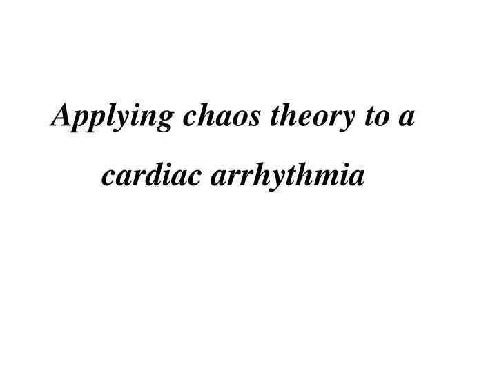 Applying chaos theory to a cardiac arrhythmia