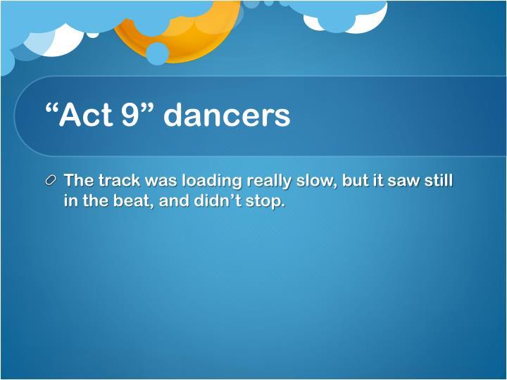 """""""Act 9"""" dancers"""