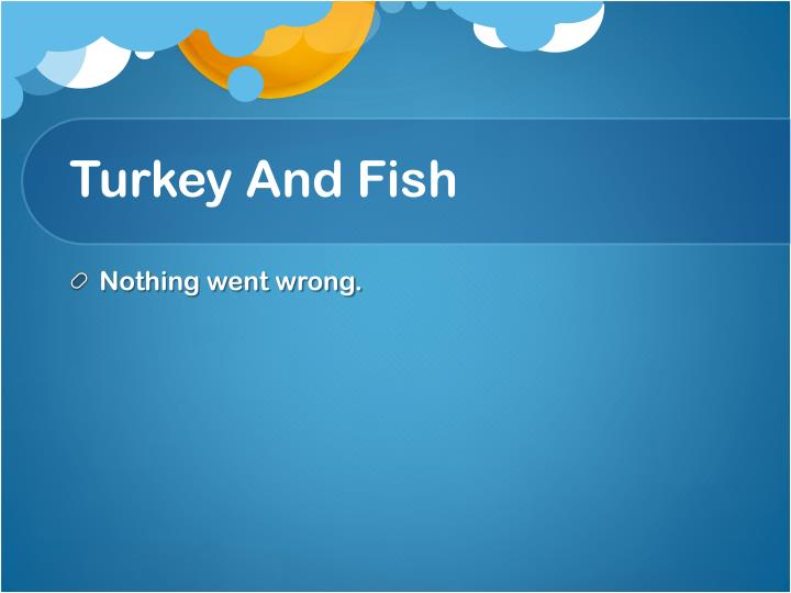 Turkey And Fish