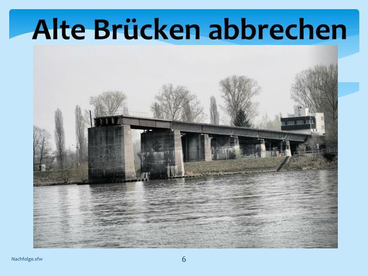 Alte Brücken abbrechen