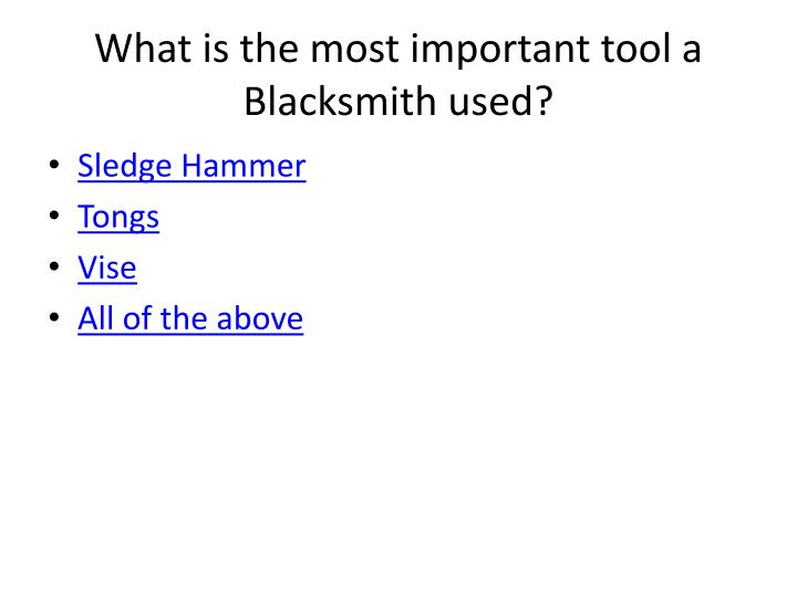 What is the most important tool a Blacksmith used?