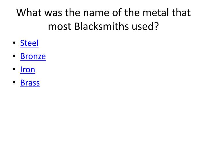What was the name of the metal that most blacksmiths used