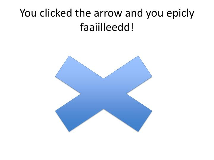 You clicked the arrow and you