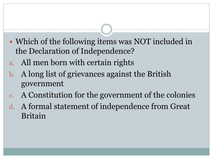 Which of the following items was NOT included in the Declaration of Independence?