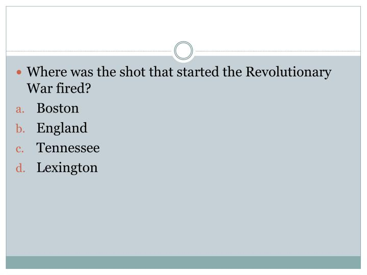 Where was the shot that started the Revolutionary  War fired?