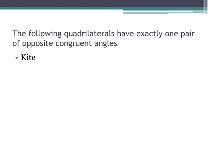 The following quadrilaterals have exactly one pair of opposite congruent angles