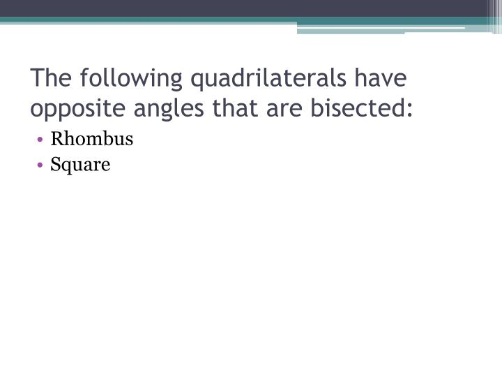 The following quadrilaterals have opposite angles that are bisected