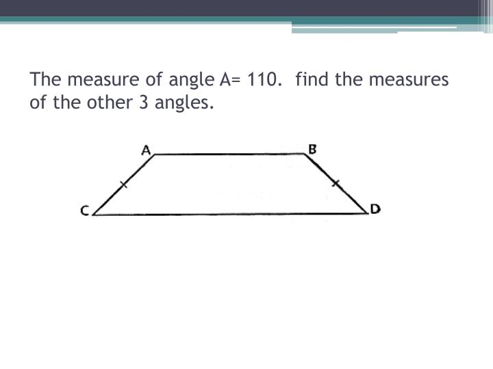 The measure of angle A= 110.  find the measures of the other 3 angles.