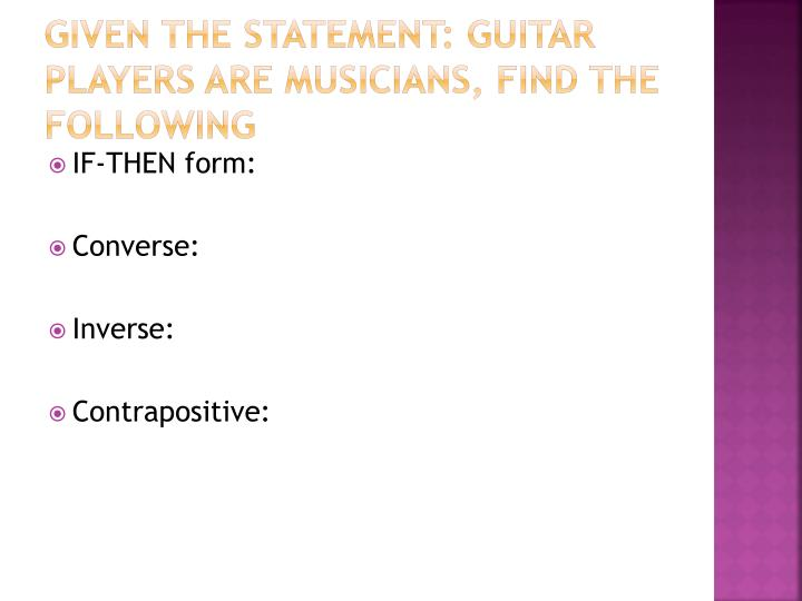 Given the statement: Guitar players are musicians, find the following