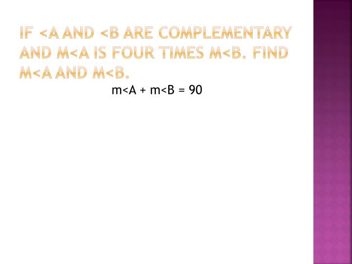 If <a and <b are complementary and m<a is four times m<b. find m<a and m<b.