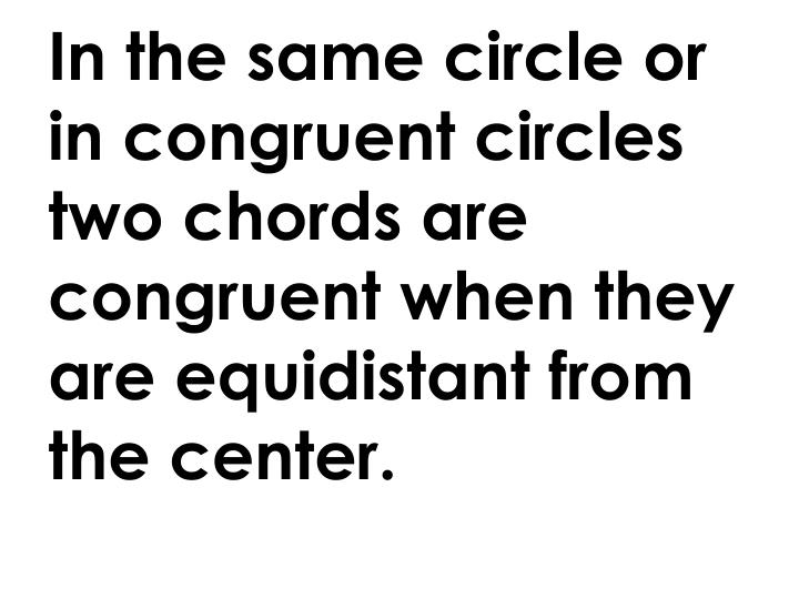 In the same circle or in congruent circles two chords are congruent when they are equidistant from the center.