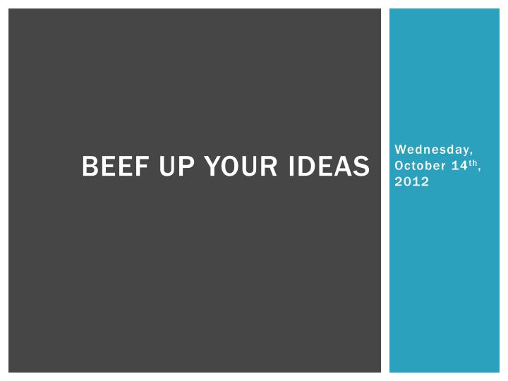 Beef up your ideas
