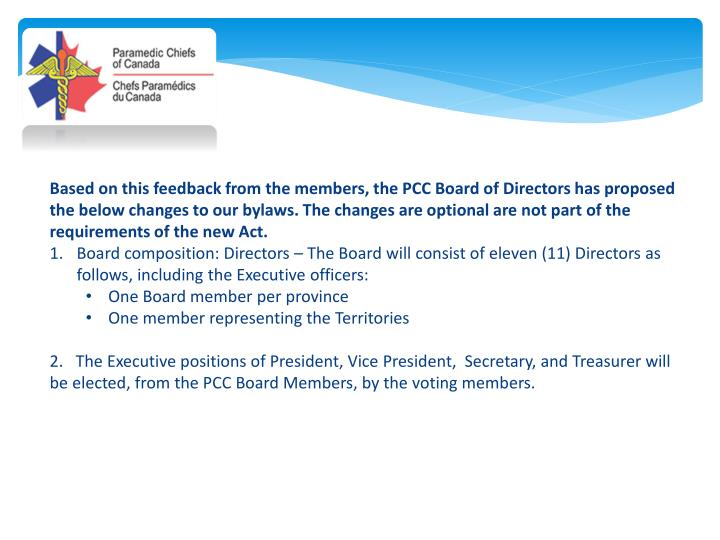 Based on this feedback from the members, the PCC Board of Directors has proposed the below changes to our bylaws. The changes are optional are not part of the requirements of the new Act.