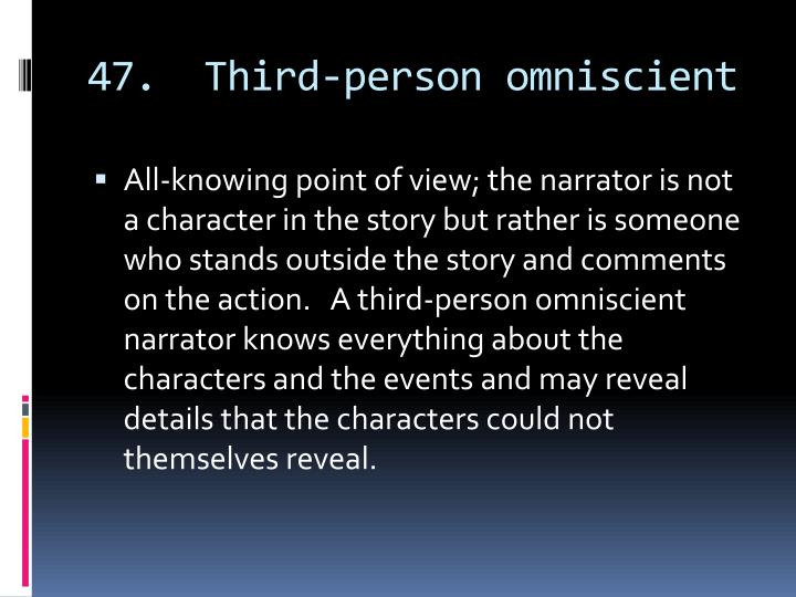 47.  Third-person omniscient