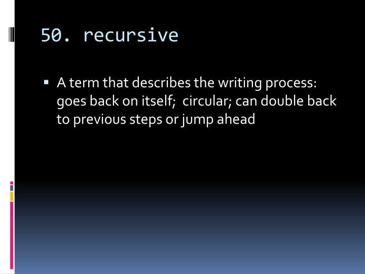 50. recursive