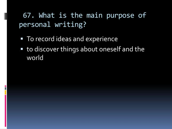 67. What is the main purpose of personal writing?