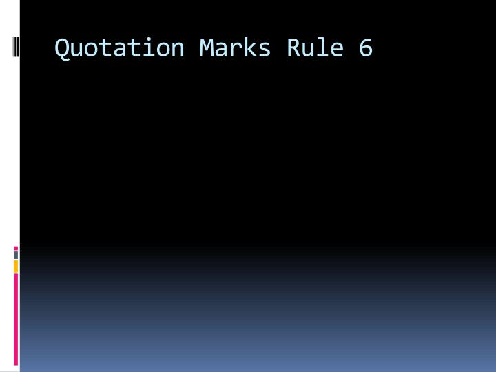 Quotation Marks Rule 6