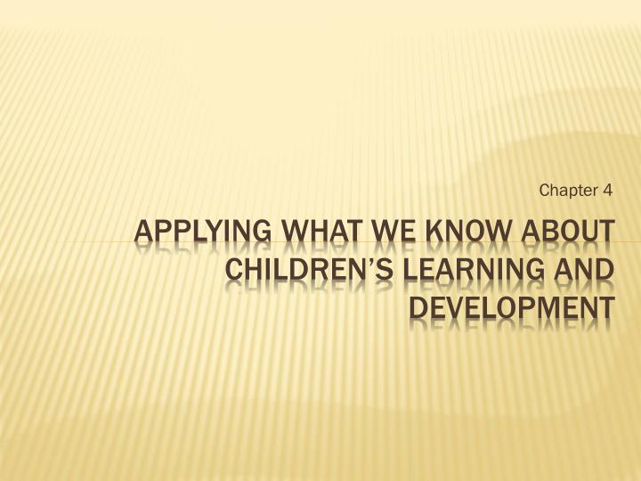 Applying what we know about children s learning and development
