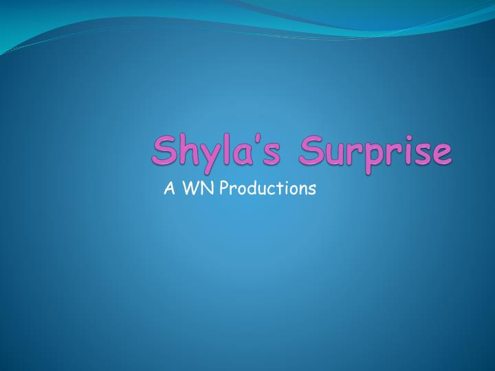 Shyla s surprise