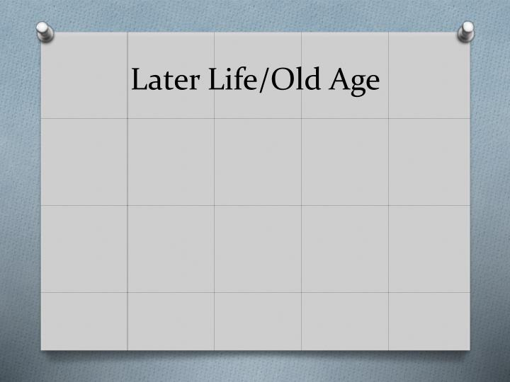 Later Life/Old Age