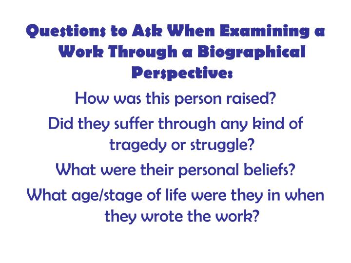 Questions to Ask When Examining a Work Through a Biographical Perspective: