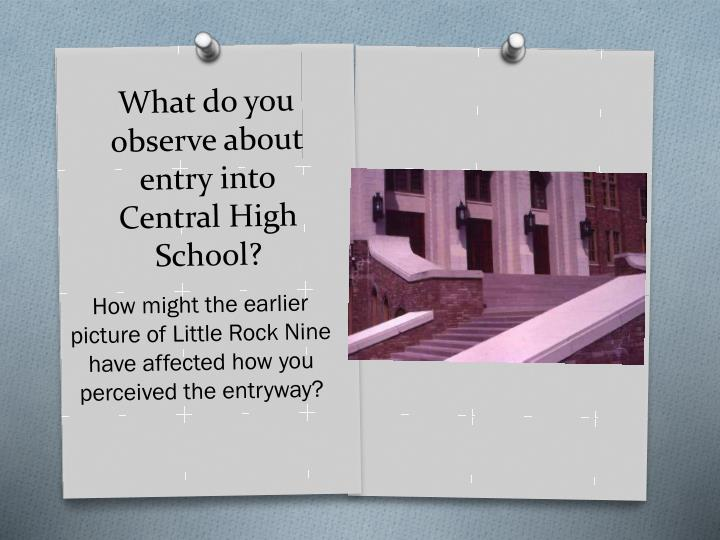 What do you observe about entry into Central High School?