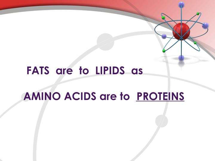FATS  are  to  LIPIDS  as