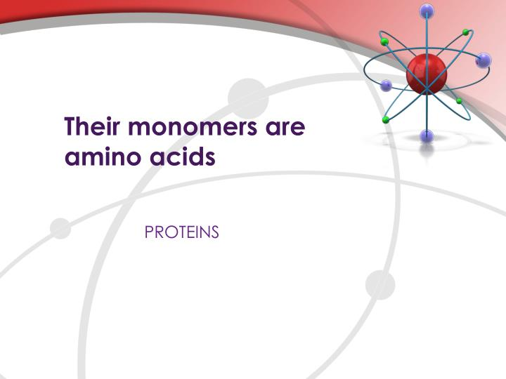Their monomers are