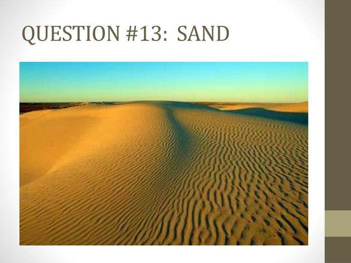 QUESTION #13:  SAND