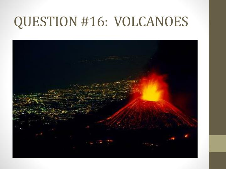 QUESTION #16:  VOLCANOES
