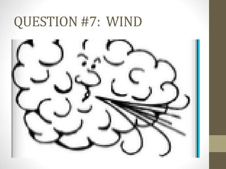 QUESTION #7:  WIND