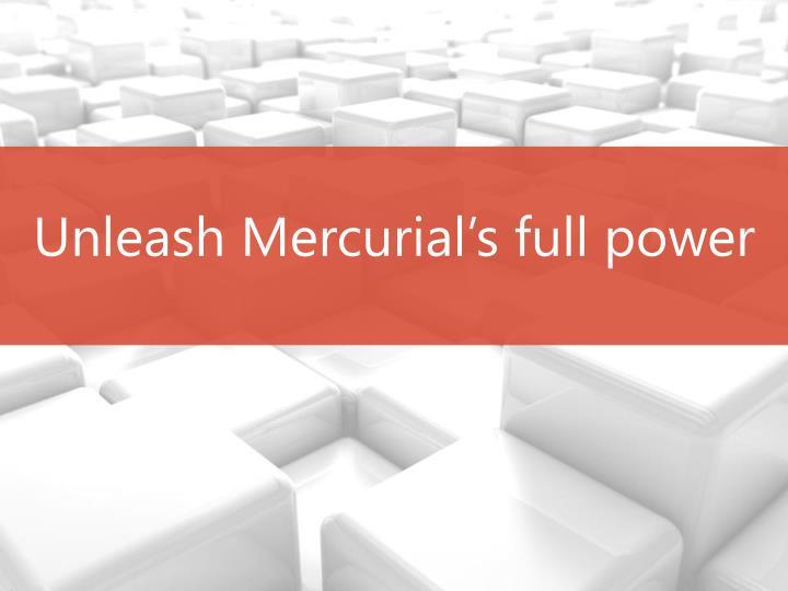 Unleash Mercurial's full power
