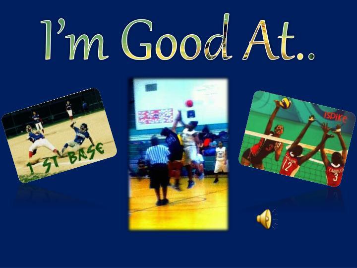 I'm Good At..