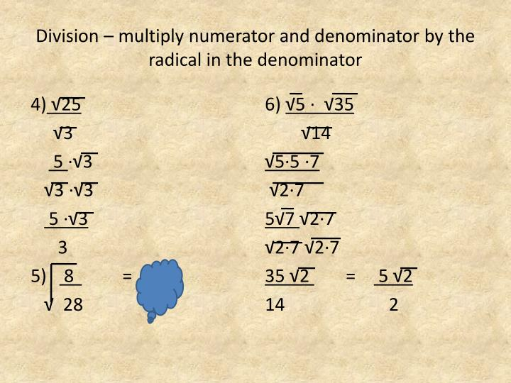 Division – multiply numerator and denominator by the radical in the denominator