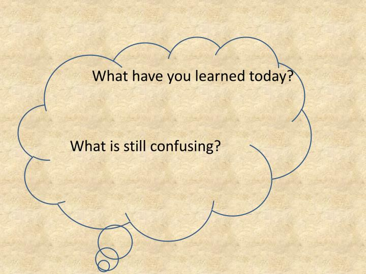 What have you learned today?