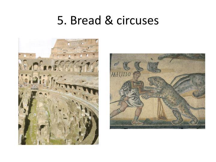 5. Bread & circuses