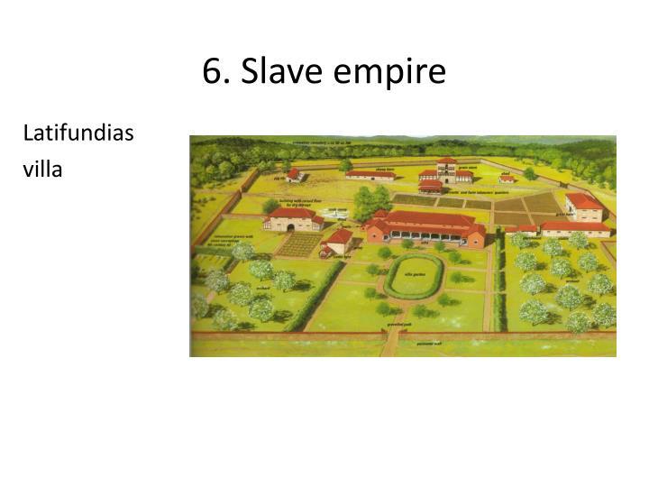6. Slave empire