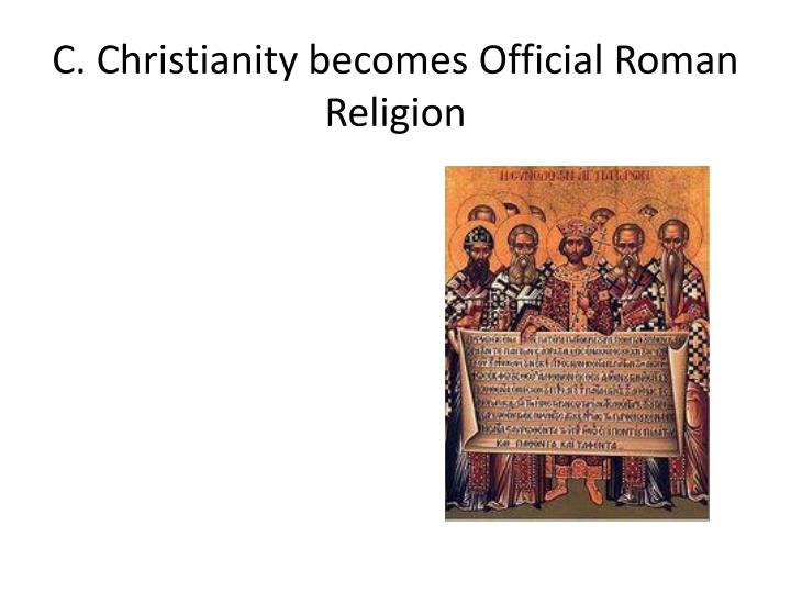 C. Christianity becomes Official Roman Religion