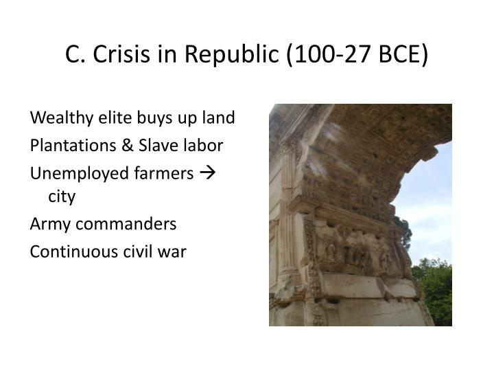 C. Crisis in Republic (100-27 BCE)