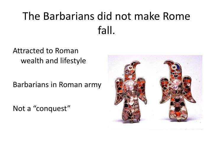 The Barbarians did not make Rome fall.