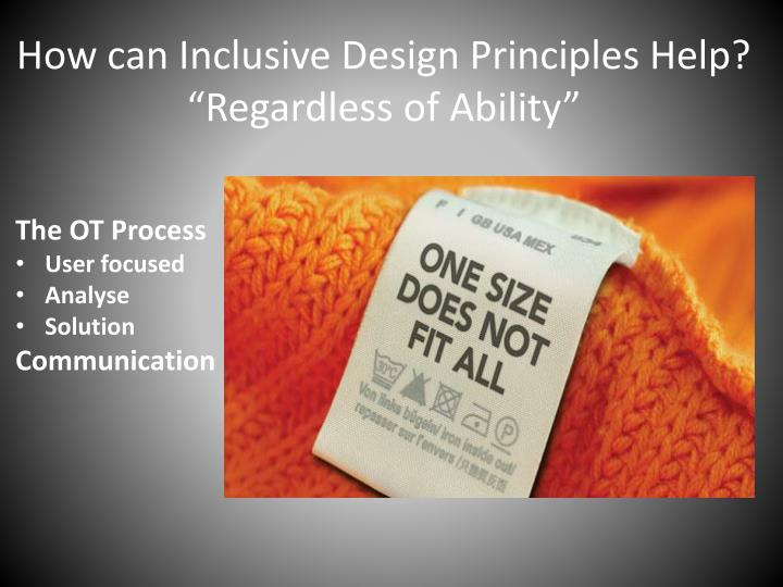 "How can Inclusive Design Principles Help? ""Regardless of Ability"""