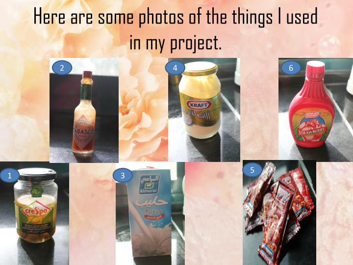Here are some photos of the things i used in my project