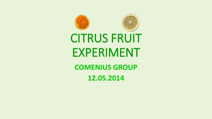 Citrus fruit experiment