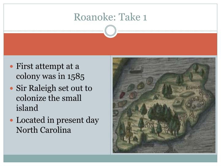 Roanoke: Take 1