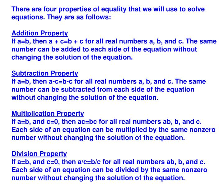There are four properties of equality that we will use to solve equations. They are as follows: