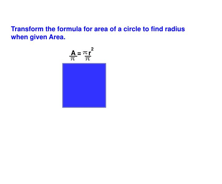 Transform the formula for area of a circle to find radius when given Area.