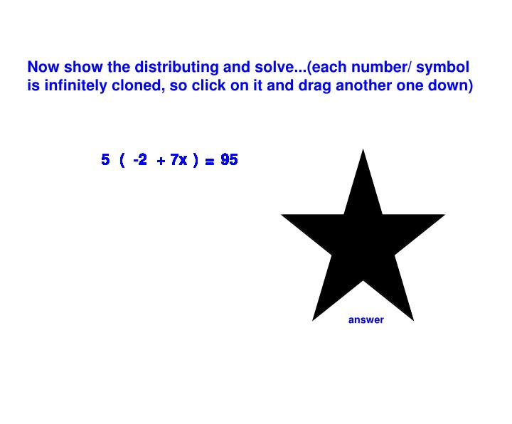 Now show the distributing and solve...(each number/ symbol is infinitely cloned, so click on it and drag another one down)